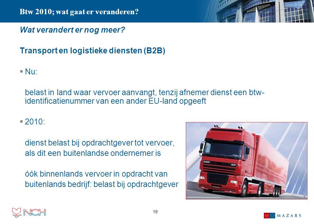 19 Wat verandert er nog meer? Transport en logistieke diensten (B2B)  Nu: belast in land waar vervoer aanvangt, tenzij afnemer dienst een btw- identi