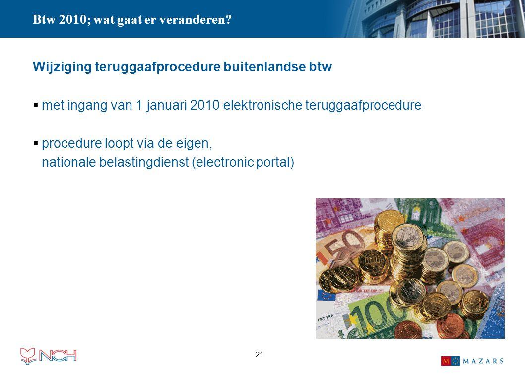 21 Btw 2010; wat gaat er veranderen? Wijziging teruggaafprocedure buitenlandse btw  met ingang van 1 januari 2010 elektronische teruggaafprocedure 