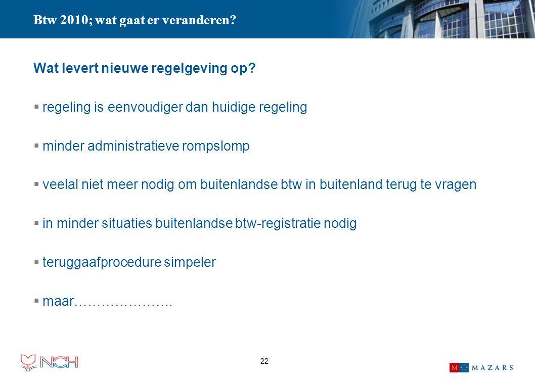 22 Wat levert nieuwe regelgeving op?  regeling is eenvoudiger dan huidige regeling  minder administratieve rompslomp  veelal niet meer nodig om bui