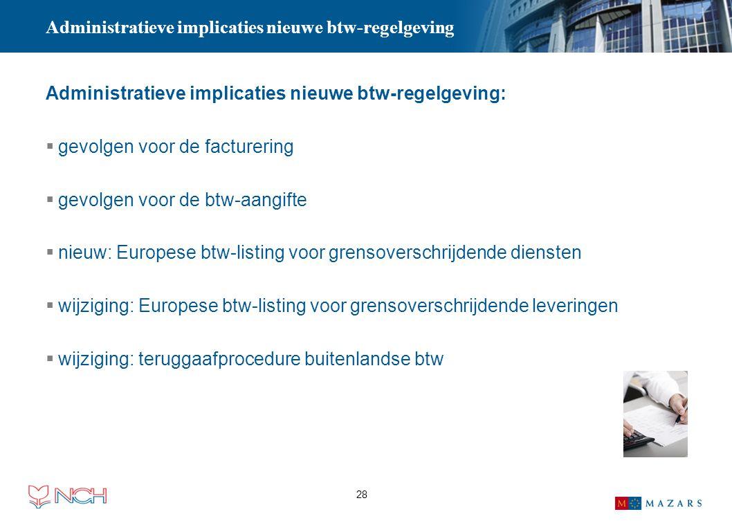 28 Administratieve implicaties nieuwe btw-regelgeving Administratieve implicaties nieuwe btw-regelgeving:  gevolgen voor de facturering  gevolgen vo