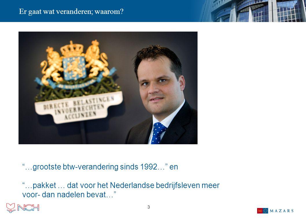"""3 Er gaat wat veranderen; waarom? """"…grootste btw-verandering sinds 1992…"""" en """"…pakket … dat voor het Nederlandse bedrijfsleven meer voor- dan nadelen"""