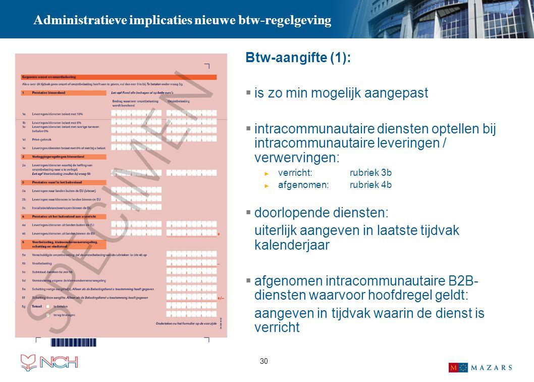 30 Administratieve implicaties nieuwe btw-regelgeving Btw-aangifte (1):  is zo min mogelijk aangepast  intracommunautaire diensten optellen bij intr