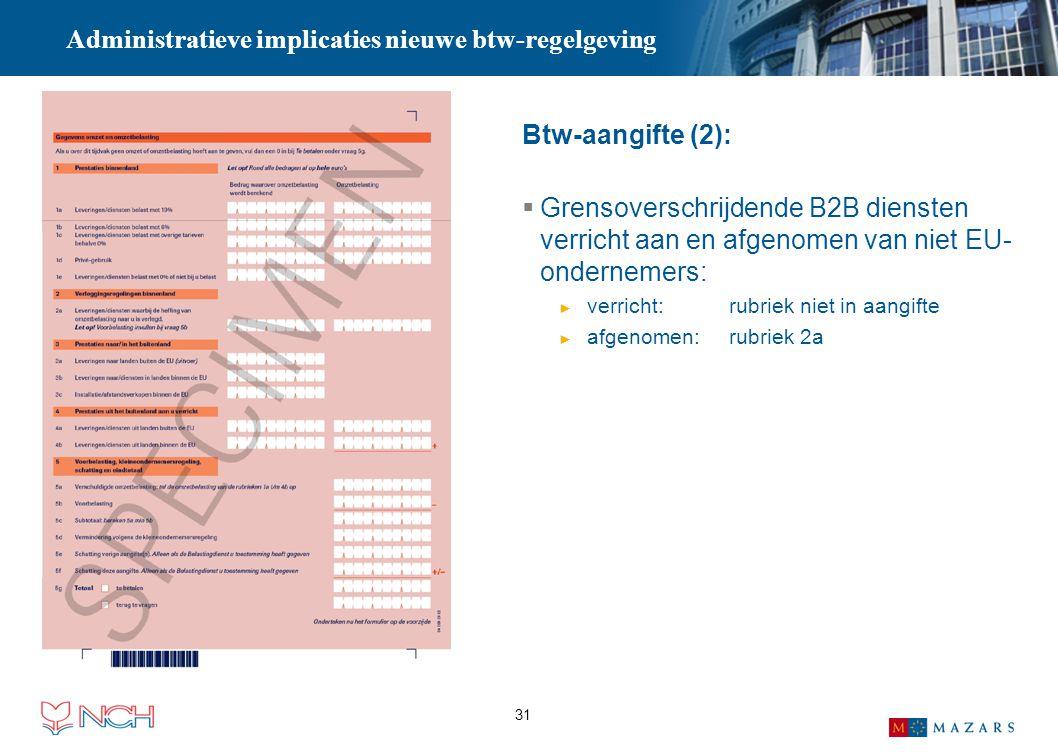 31 Administratieve implicaties nieuwe btw-regelgeving Btw-aangifte (2):  Grensoverschrijdende B2B diensten verricht aan en afgenomen van niet EU- ond