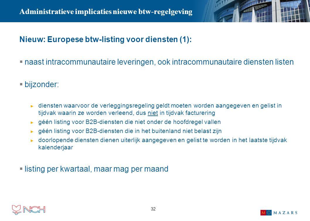 32 Administratieve implicaties nieuwe btw-regelgeving Nieuw: Europese btw-listing voor diensten (1):  naast intracommunautaire leveringen, ook intrac