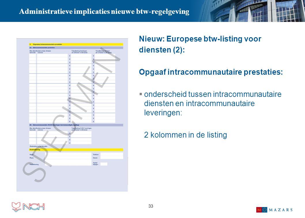 33 Administratieve implicaties nieuwe btw-regelgeving Nieuw: Europese btw-listing voor diensten (2): Opgaaf intracommunautaire prestaties:  ondersche