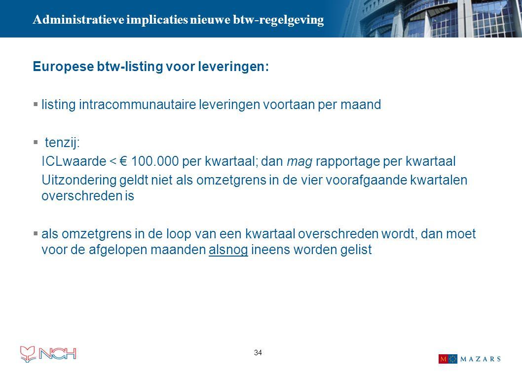 34 Administratieve implicaties nieuwe btw-regelgeving Europese btw-listing voor leveringen:  listing intracommunautaire leveringen voortaan per maand