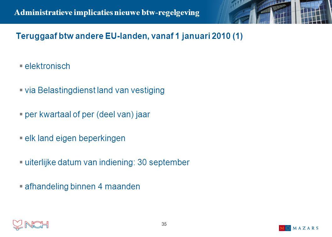 35 Teruggaaf btw andere EU-landen, vanaf 1 januari 2010 (1)  elektronisch  via Belastingdienst land van vestiging  per kwartaal of per (deel van) j