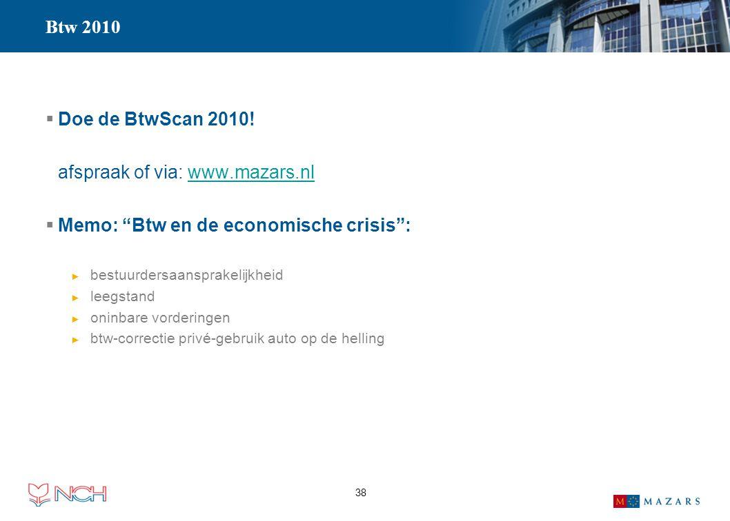 """38 Btw 2010  Doe de BtwScan 2010! afspraak of via: www.mazars.nlwww.mazars.nl  Memo: """"Btw en de economische crisis"""": ► bestuurdersaansprakelijkheid"""