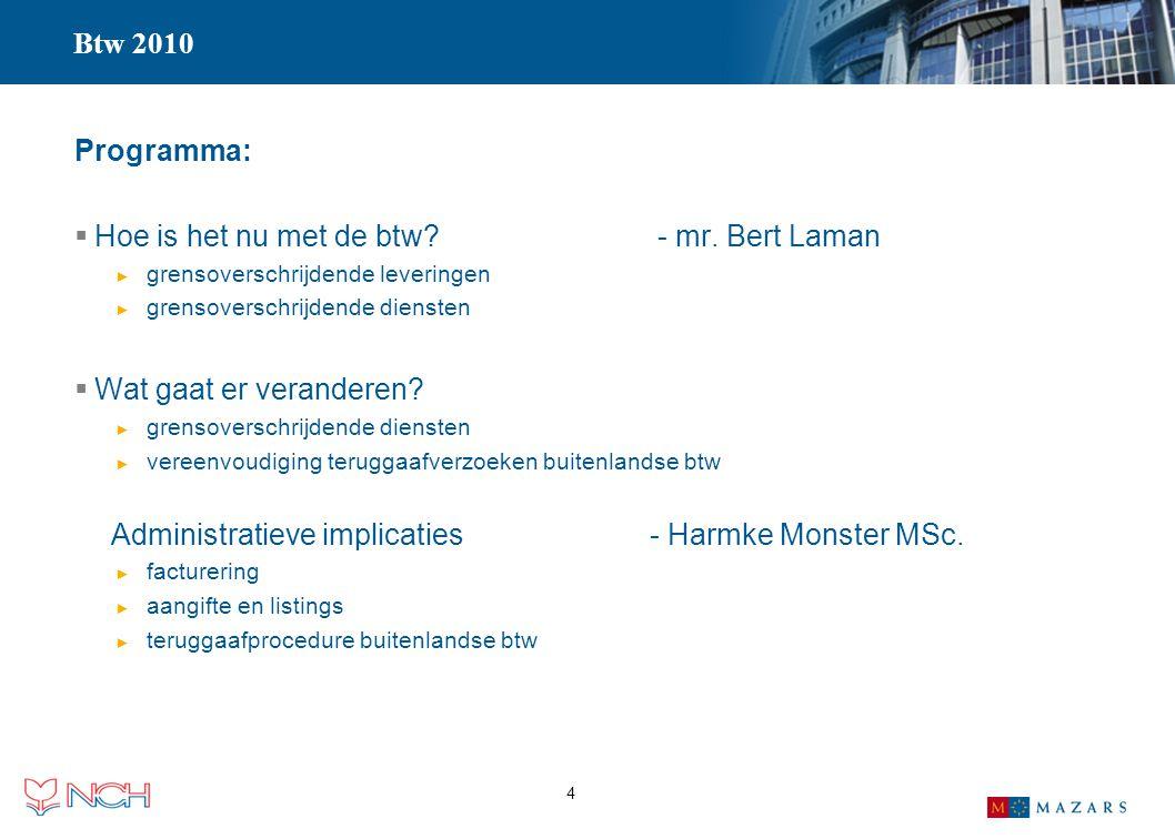 4 Btw 2010 Programma:  Hoe is het nu met de btw? - mr. Bert Laman ► grensoverschrijdende leveringen ► grensoverschrijdende diensten  Wat gaat er ver