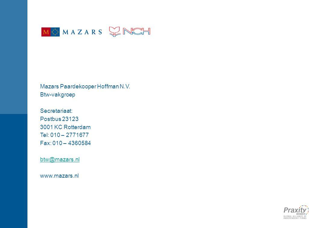 Mazars Paardekooper Hoffman N.V. Btw-vakgroep Secretariaat: Postbus 23123 3001 KC Rotterdam Tel: 010 – 2771677 Fax: 010 – 4360584 btw@mazars.nl www.ma