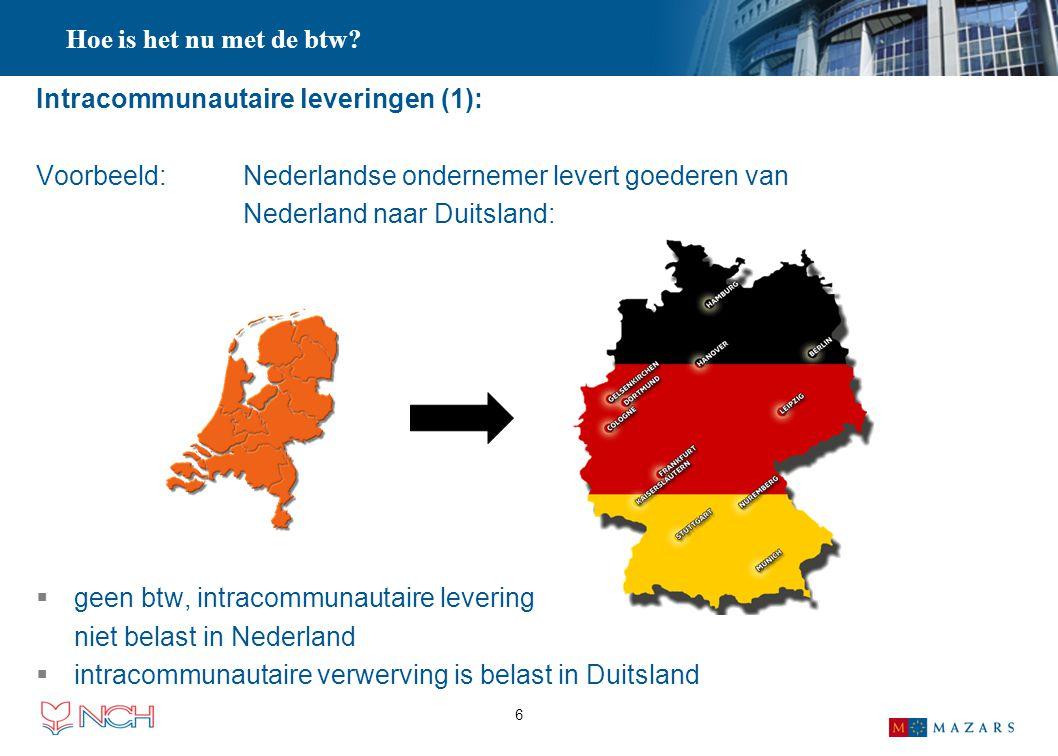 6 Intracommunautaire leveringen (1): Voorbeeld: Nederlandse ondernemer levert goederen van Nederland naar Duitsland:  geen btw, intracommunautaire le