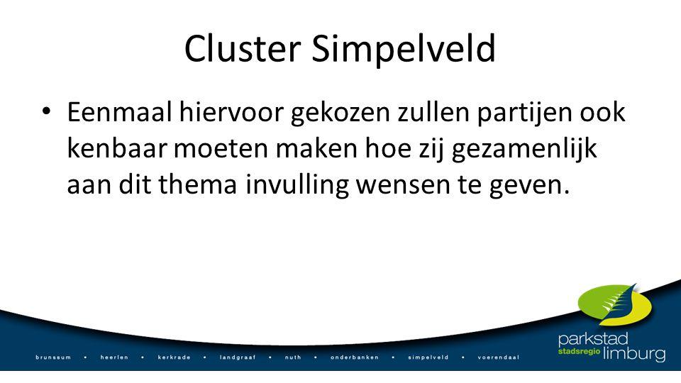 Cluster Simpelveld Eenmaal hiervoor gekozen zullen partijen ook kenbaar moeten maken hoe zij gezamenlijk aan dit thema invulling wensen te geven.