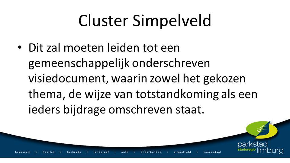 Cluster Simpelveld Dit zal moeten leiden tot een gemeenschappelijk onderschreven visiedocument, waarin zowel het gekozen thema, de wijze van totstandkoming als een ieders bijdrage omschreven staat.