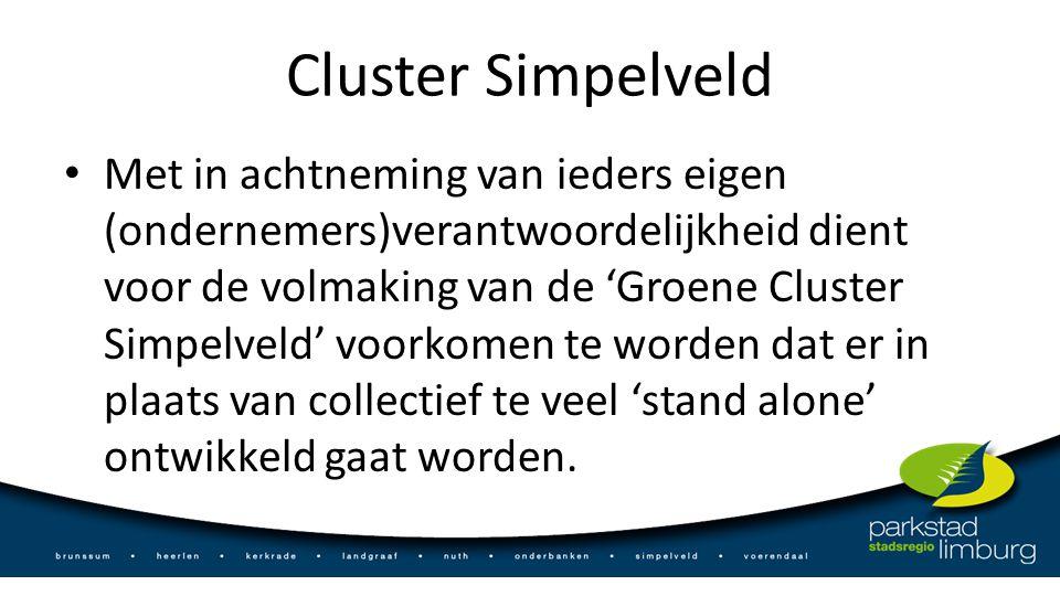 Cluster Simpelveld Met in achtneming van ieders eigen (ondernemers)verantwoordelijkheid dient voor de volmaking van de 'Groene Cluster Simpelveld' voorkomen te worden dat er in plaats van collectief te veel 'stand alone' ontwikkeld gaat worden.