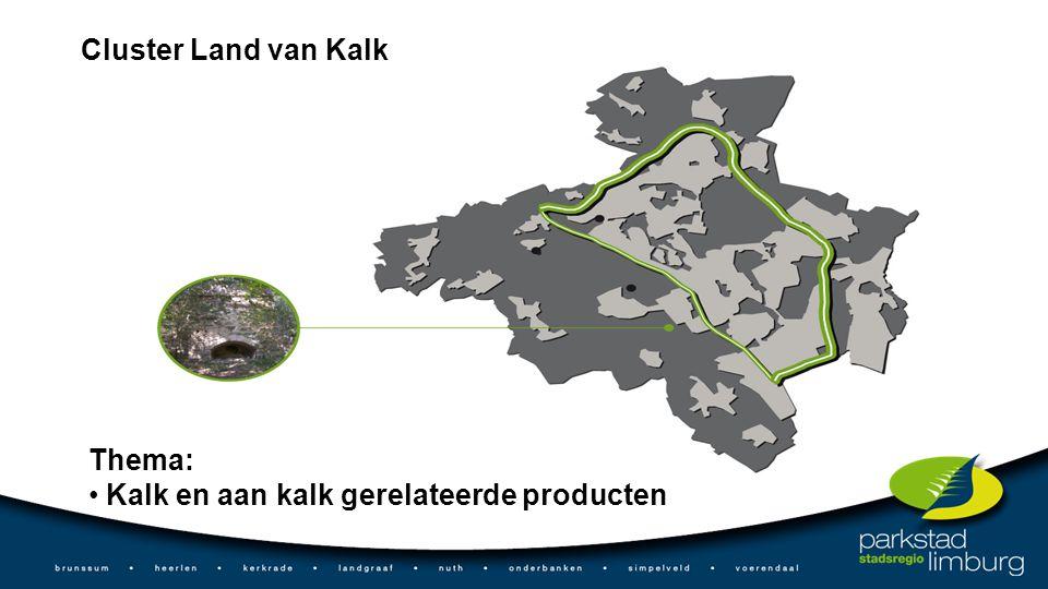 Cluster Land van Kalk Thema: Kalk en aan kalk gerelateerde producten