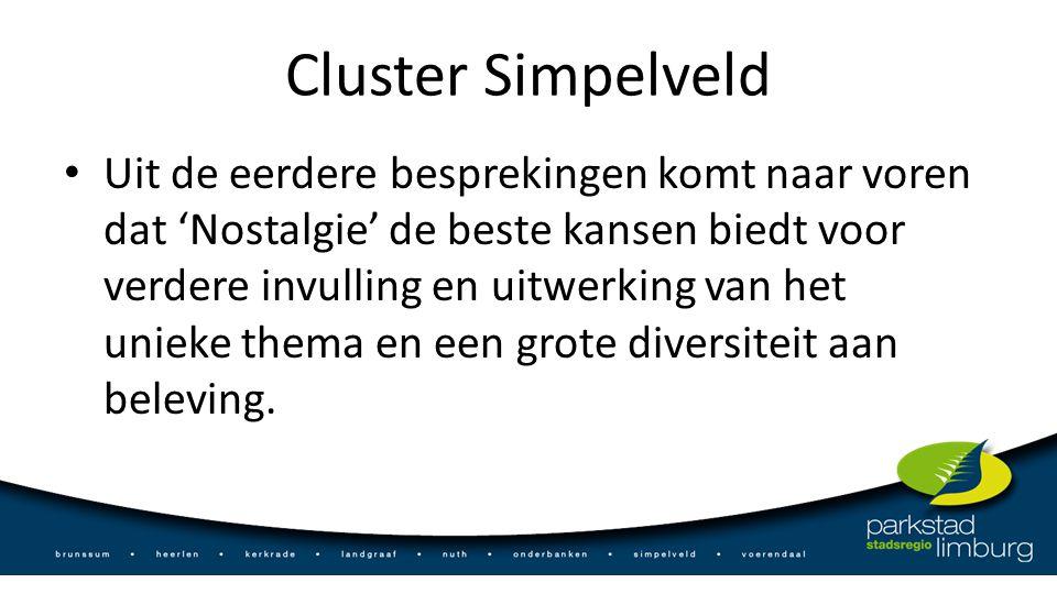 Cluster Simpelveld Uit de eerdere besprekingen komt naar voren dat 'Nostalgie' de beste kansen biedt voor verdere invulling en uitwerking van het unieke thema en een grote diversiteit aan beleving.