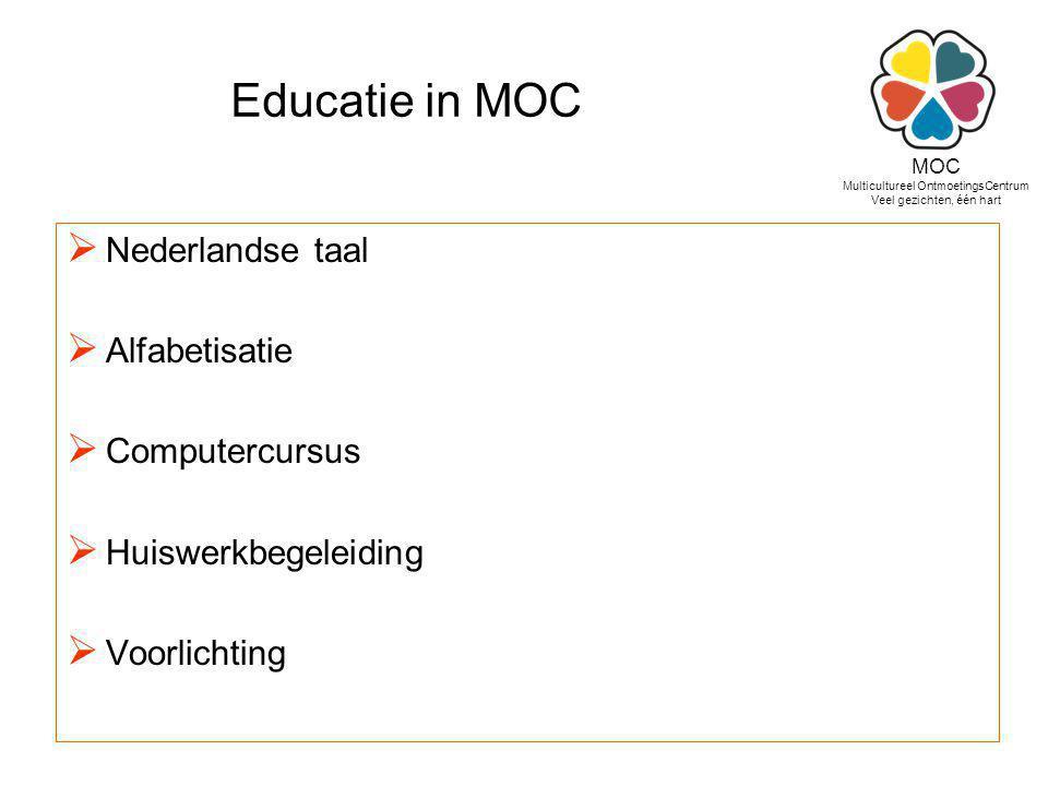 Educatie in MOC  Nederlandse taal  Alfabetisatie  Computercursus  Huiswerkbegeleiding  Voorlichting MOC Multicultureel OntmoetingsCentrum Veel ge