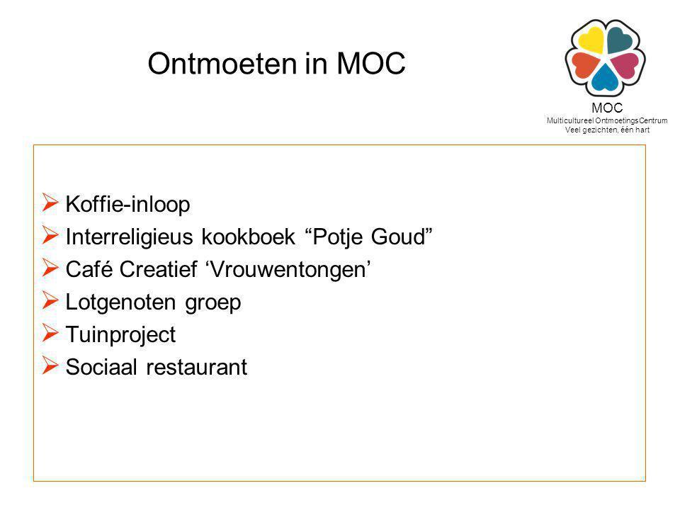 """Ontmoeten in MOC  Koffie-inloop  Interreligieus kookboek """"Potje Goud""""  Café Creatief 'Vrouwentongen'  Lotgenoten groep  Tuinproject  Sociaal res"""