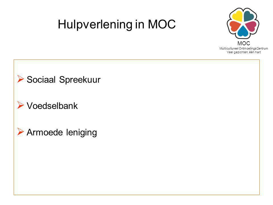 Hulpverlening in MOC  Sociaal Spreekuur  Voedselbank  Armoede leniging MOC Multicultureel OntmoetingsCentrum Veel gezichten, één hart