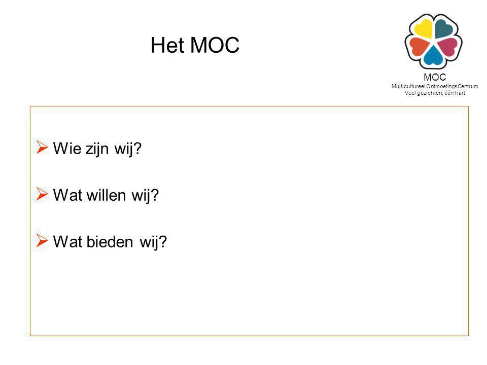 Het MOC  Wie zijn wij?  Wat willen wij?  Wat bieden wij? MOC Multicultureel OntmoetingsCentrum Veel gezichten, één hart