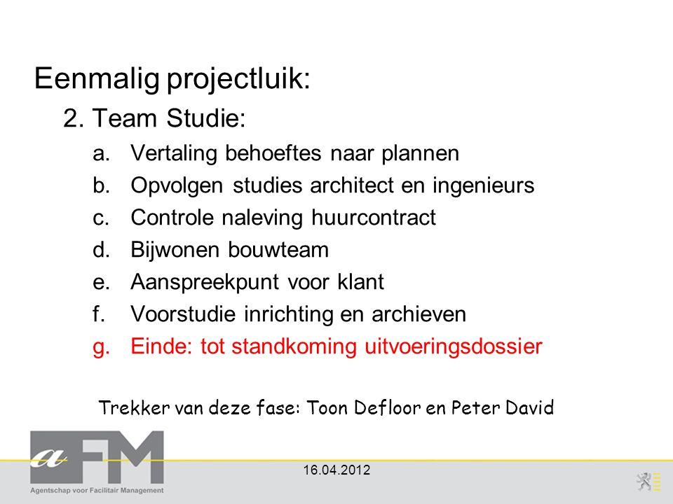 Eenmalig projectluik: 2. Team Studie: a.Vertaling behoeftes naar plannen b.Opvolgen studies architect en ingenieurs c.Controle naleving huurcontract d
