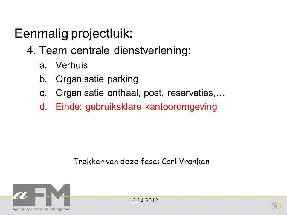 Eenmalig projectluik: 4. Team centrale dienstverlening: a.Verhuis b.Organisatie parking c.Organisatie onthaal, post, reservaties,… d.Einde: gebruikskl