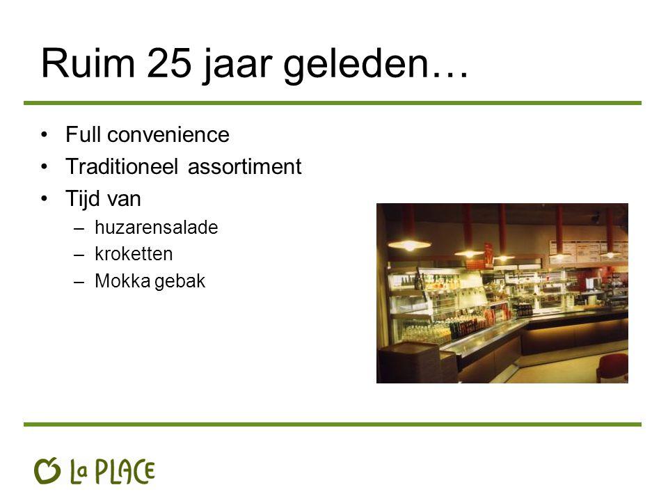 Ruim 25 jaar geleden… Full convenience Traditioneel assortiment Tijd van –huzarensalade –kroketten –Mokka gebak