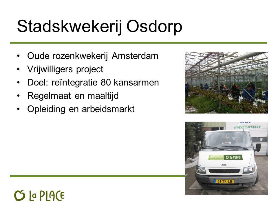 Stadskwekerij Osdorp Oude rozenkwekerij Amsterdam Vrijwilligers project Doel: reïntegratie 80 kansarmen Regelmaat en maaltijd Opleiding en arbeidsmark