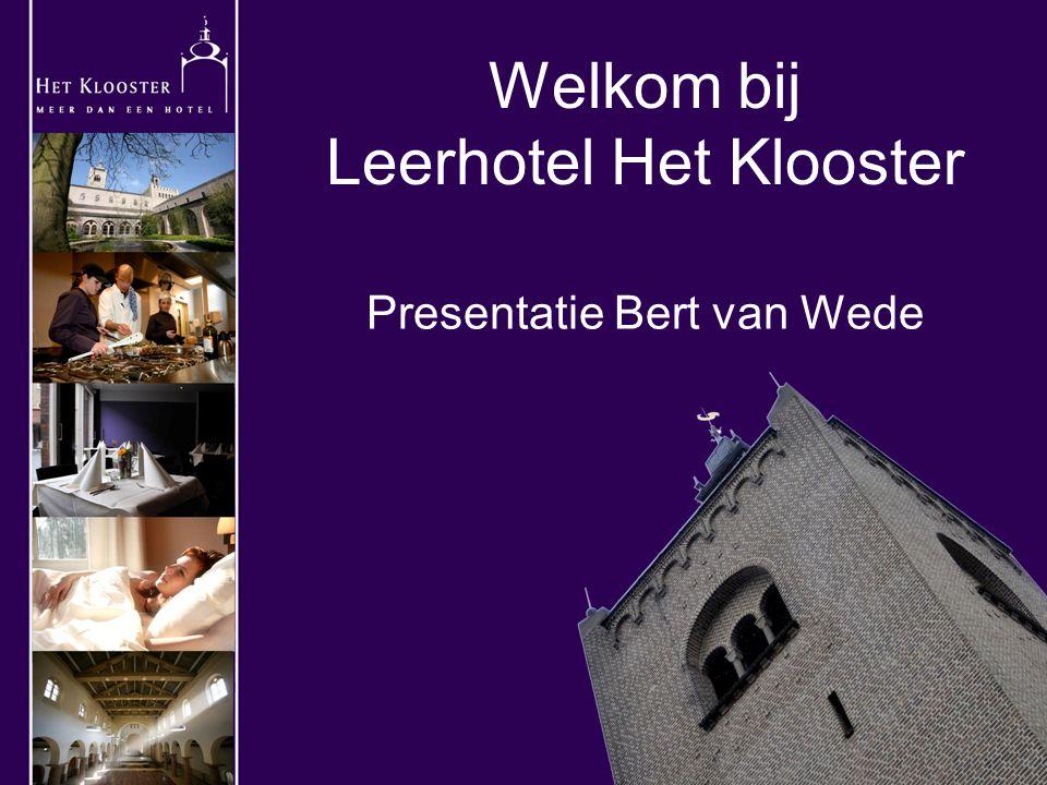 Welkom bij Leerhotel Het Klooster Presentatie Bert van Wede