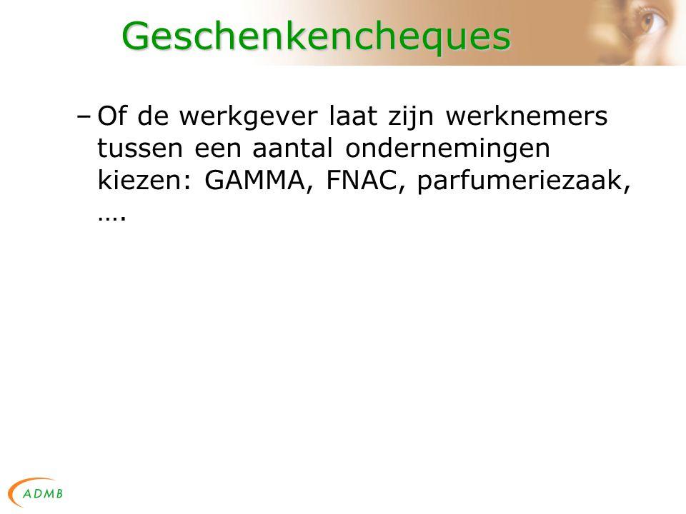Geschenkencheques –Of de werkgever laat zijn werknemers tussen een aantal ondernemingen kiezen: GAMMA, FNAC, parfumeriezaak, ….