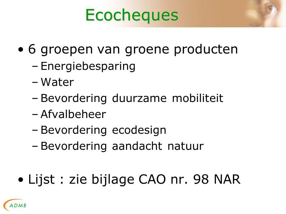 Ecocheques 6 groepen van groene producten –Energiebesparing –Water –Bevordering duurzame mobiliteit –Afvalbeheer –Bevordering ecodesign –Bevordering aandacht natuur Lijst : zie bijlage CAO nr.