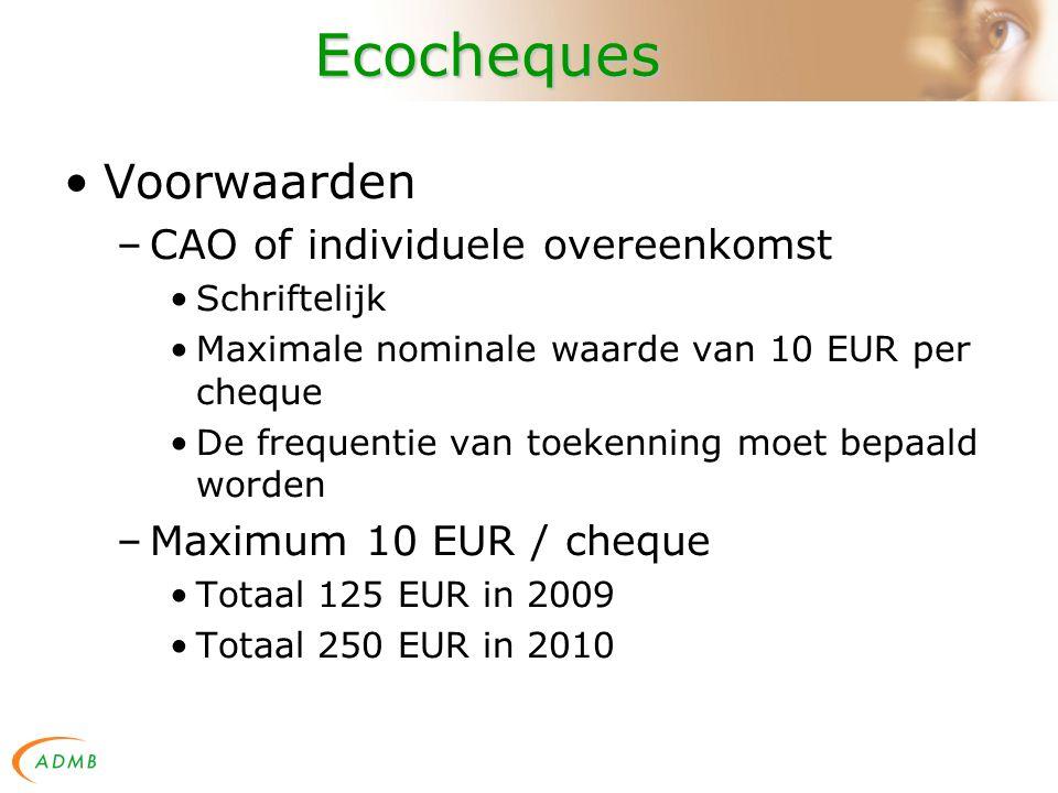 Ecocheques Voorwaarden –CAO of individuele overeenkomst Schriftelijk Maximale nominale waarde van 10 EUR per cheque De frequentie van toekenning moet bepaald worden –Maximum 10 EUR / cheque Totaal 125 EUR in 2009 Totaal 250 EUR in 2010