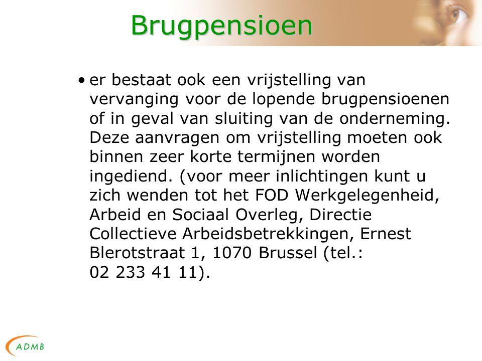 Brugpensioen er bestaat ook een vrijstelling van vervanging voor de lopende brugpensioenen of in geval van sluiting van de onderneming.
