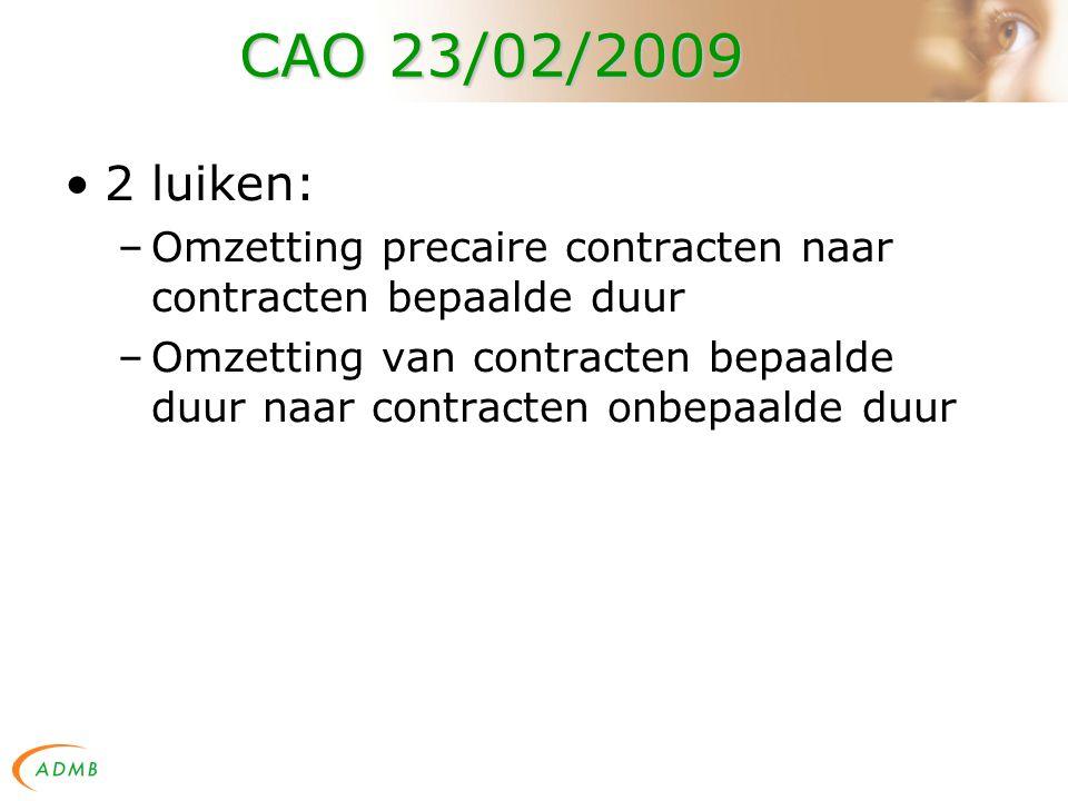 CAO 23/02/2009 2 luiken: –Omzetting precaire contracten naar contracten bepaalde duur –Omzetting van contracten bepaalde duur naar contracten onbepaalde duur