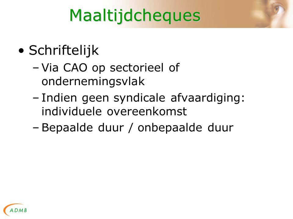 Maaltijdcheques Schriftelijk –Via CAO op sectorieel of ondernemingsvlak –Indien geen syndicale afvaardiging: individuele overeenkomst –Bepaalde duur / onbepaalde duur