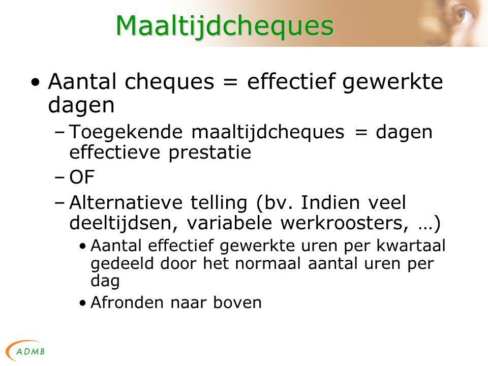 Maaltijdcheques Aantal cheques = effectief gewerkte dagen –Toegekende maaltijdcheques = dagen effectieve prestatie –OF –Alternatieve telling (bv.