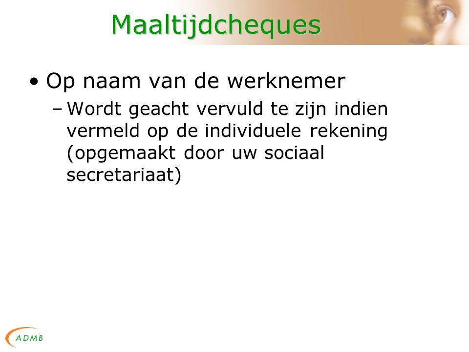 Maaltijdcheques Op naam van de werknemer –Wordt geacht vervuld te zijn indien vermeld op de individuele rekening (opgemaakt door uw sociaal secretariaat)