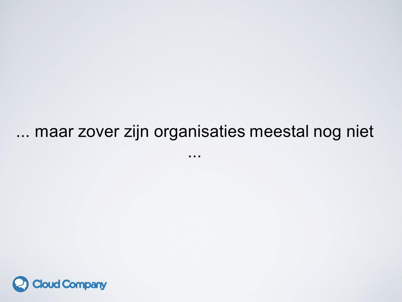 ... maar zover zijn organisaties meestal nog niet...