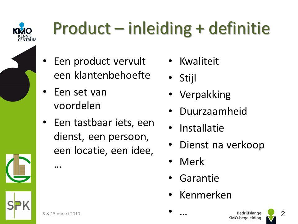 Product – inleiding + definitie Een product vervult een klantenbehoefte Een set van voordelen Een tastbaar iets, een dienst, een persoon, een locatie,