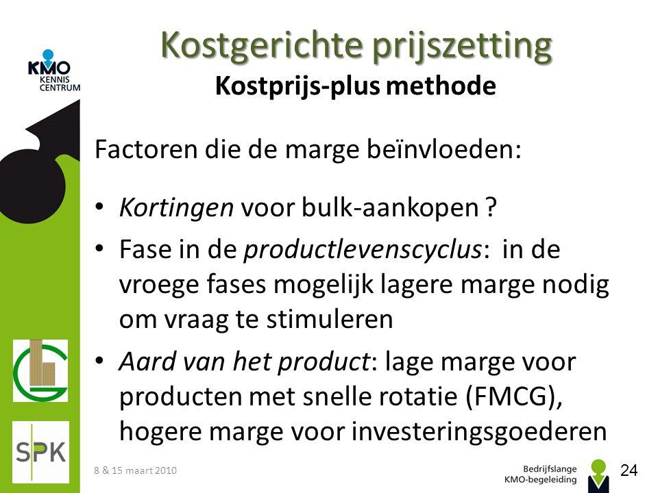 Kostgerichte prijszetting Kostgerichte prijszetting Kostprijs-plus methode Factoren die de marge beïnvloeden: Kortingen voor bulk-aankopen ? Fase in d