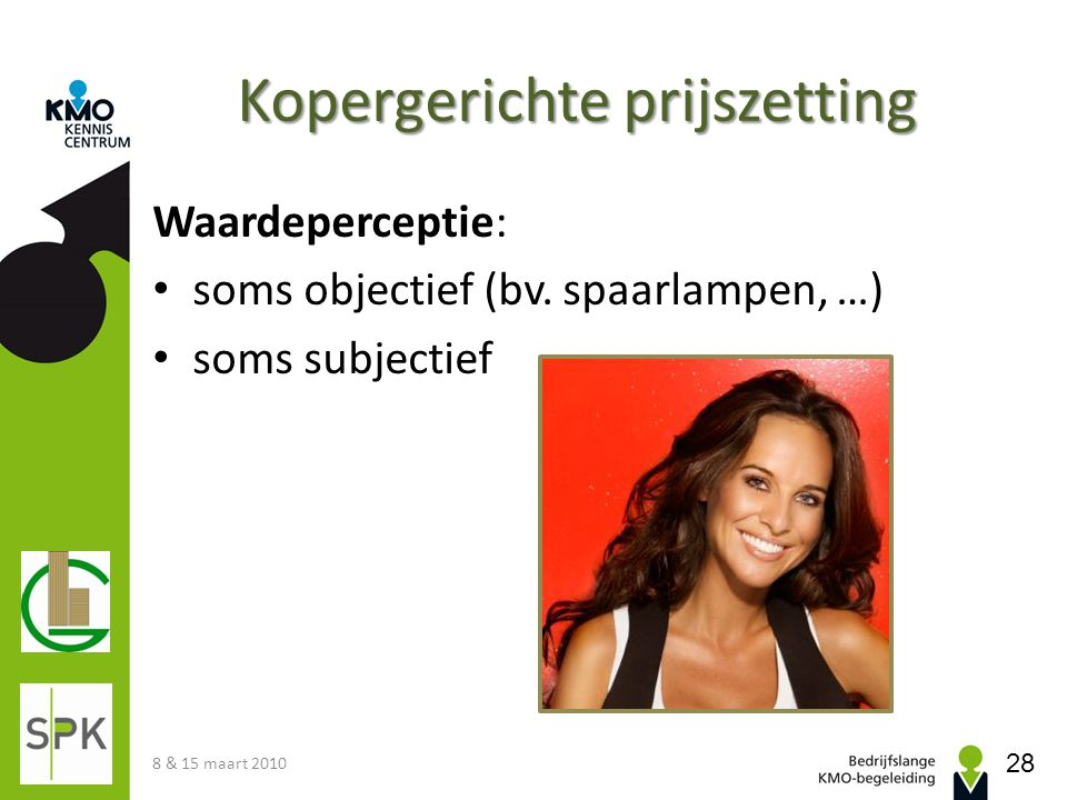 Kopergerichte prijszetting Waardeperceptie: soms objectief (bv. spaarlampen, …) soms subjectief 8 & 15 maart 2010 28