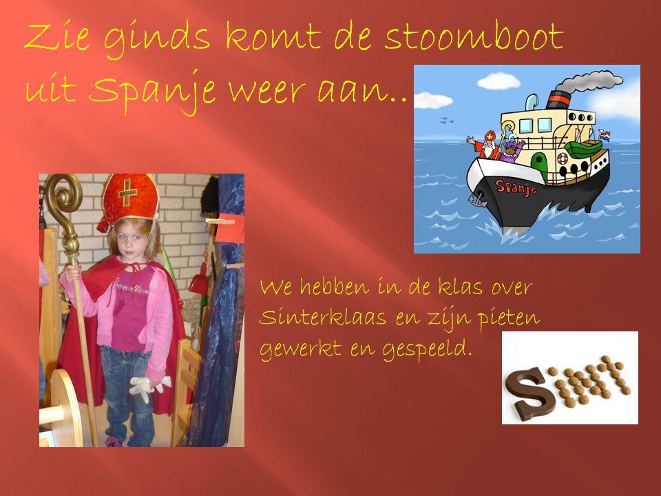 Zie ginds komt de stoomboot uit Spanje weer aan.. We hebben in de klas over Sinterklaas en zijn pieten gewerkt en gespeeld.