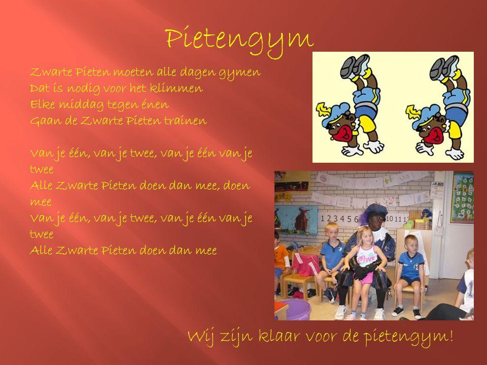 Pietengym Zwarte Pieten moeten alle dagen gymen Dat is nodig voor het klimmen Elke middag tegen énen Gaan de Zwarte Pieten trainen Van je één, van je
