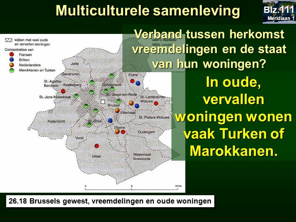 26.18 Brussels gewest, vreemdelingen en oude woningen Multiculturele samenleving In oude, vervallen woningen wonen vaak Turken of Marokkanen. Verband