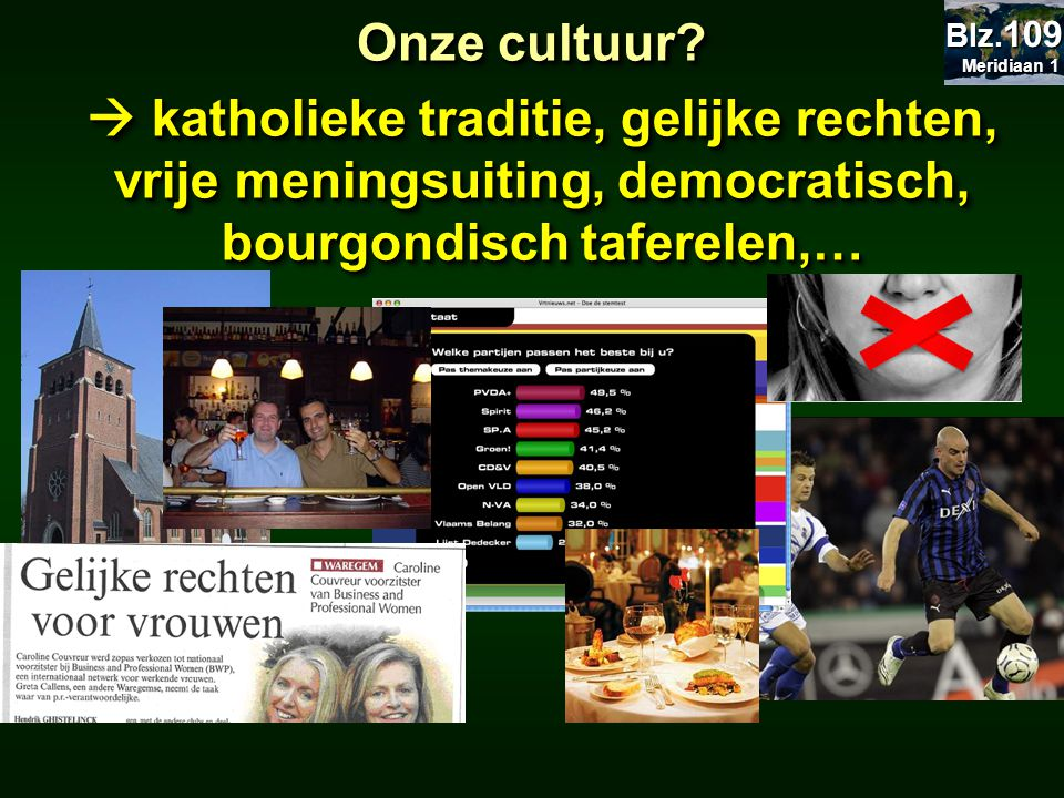 Onze cultuur?  katholieke traditie, gelijke rechten, vrije meningsuiting, democratisch, bourgondisch taferelen,… Meridiaan 1 Meridiaan 1 Blz. 109