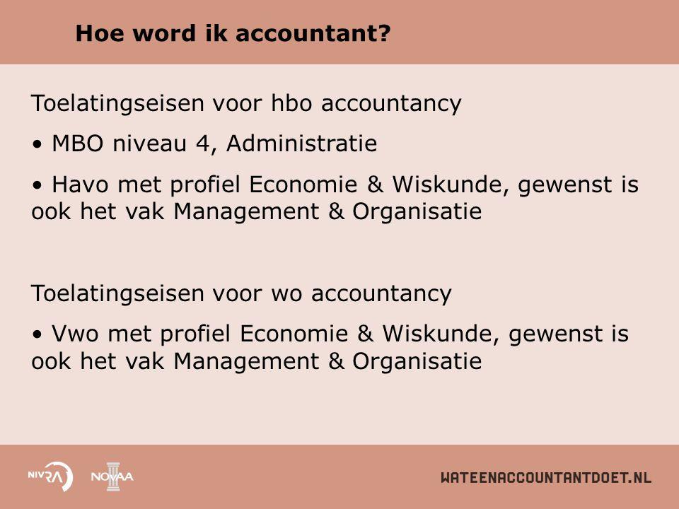 Hoe word ik accountant? Toelatingseisen voor hbo accountancy MBO niveau 4, Administratie Havo met profiel Economie & Wiskunde, gewenst is ook het vak