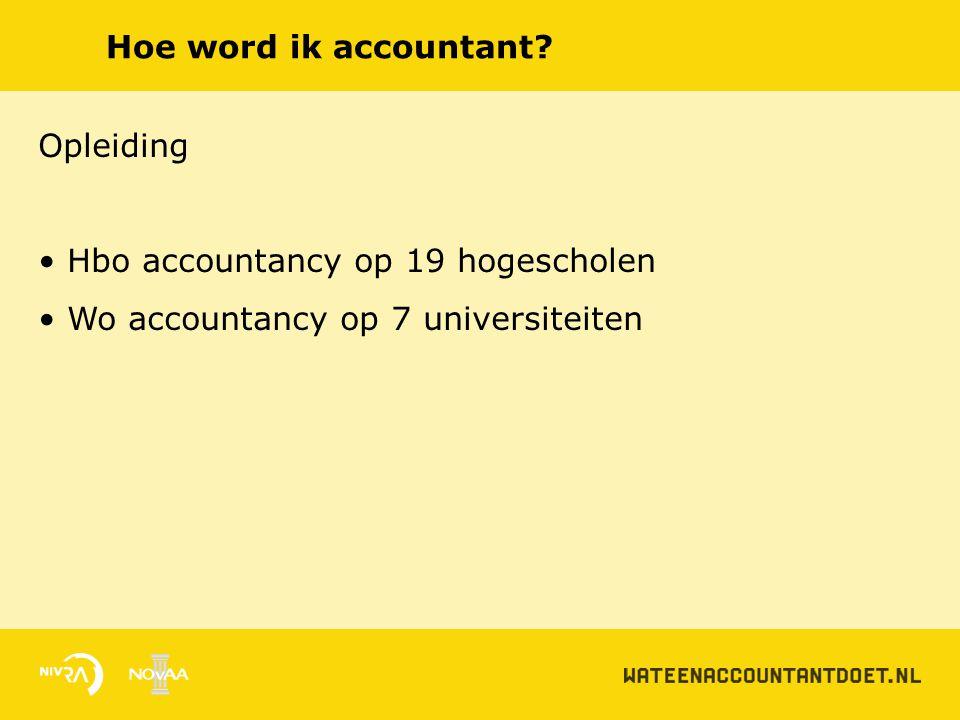 Hoe word ik accountant? Opleiding Hbo accountancy op 19 hogescholen Wo accountancy op 7 universiteiten