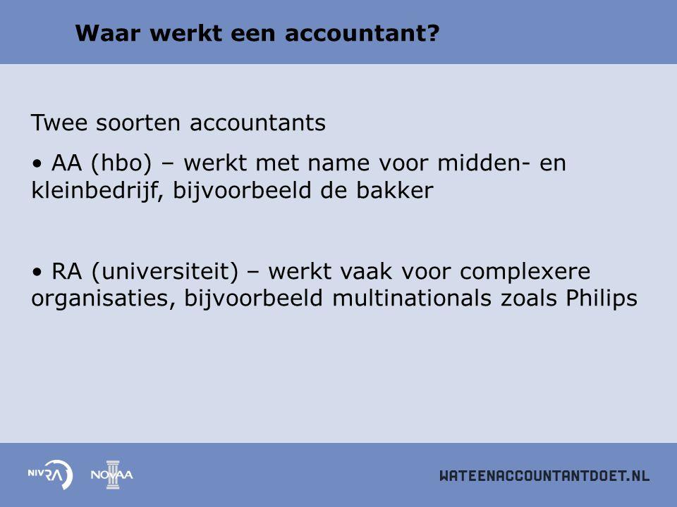 Waar werkt een accountant? Twee soorten accountants AA (hbo) – werkt met name voor midden- en kleinbedrijf, bijvoorbeeld de bakker RA (universiteit) –