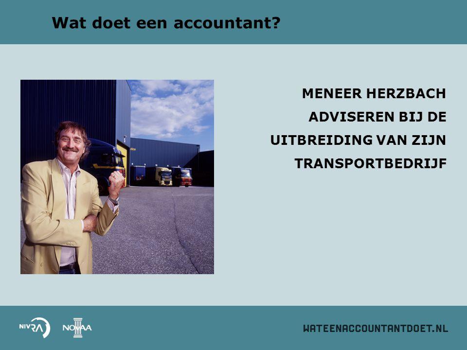 Wat doet een accountant? MENEER HERZBACH ADVISEREN BIJ DE UITBREIDING VAN ZIJN TRANSPORTBEDRIJF