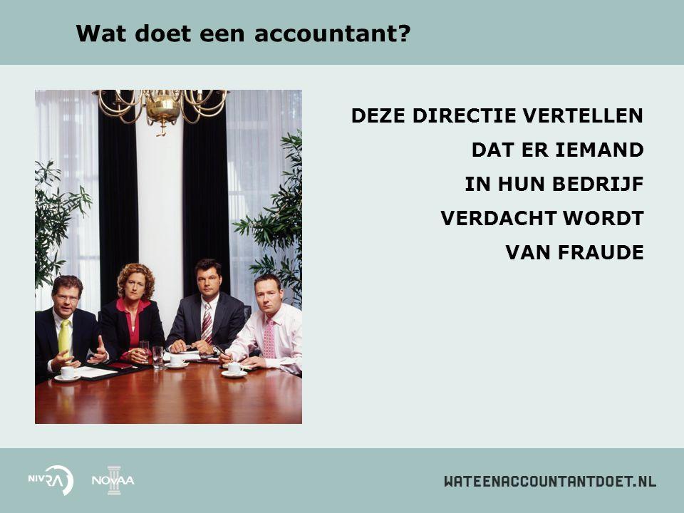 Wat doet een accountant? DEZE DIRECTIE VERTELLEN DAT ER IEMAND IN HUN BEDRIJF VERDACHT WORDT VAN FRAUDE